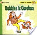 Bubbles Is Careless